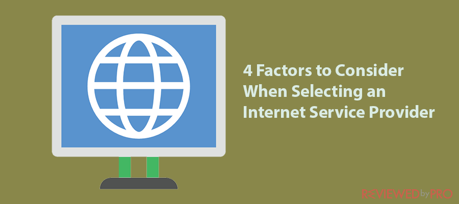 4 Factors to Consider When Selecting an Internet Service Provider