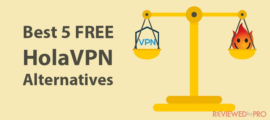 Best 5 FREE HolaVPN Alternatives