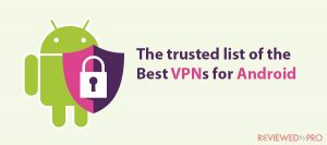 The list of the best VPN services for Android in 2021