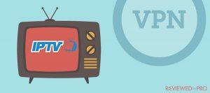 The Best VPN for IPTV in 2019