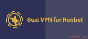 Best VPN for Roobet