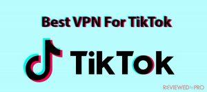 Best VPN For TikTok