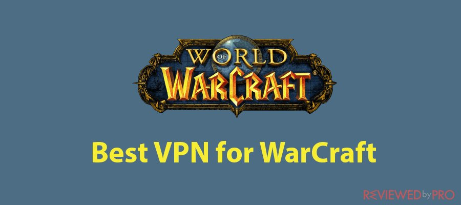 Best VPN for WarCraft in 2021