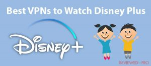 Best VPNs to Watch Disney Plus from Anywhere