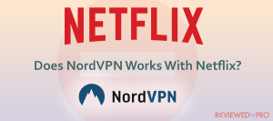 Does NordVPN Works With Netflix?