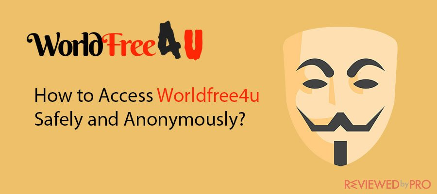 How to Access the blocked Worldfree4u Safely and Anonymously