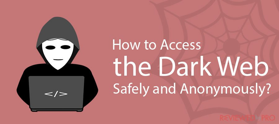 How to Access the Dark Web Safely and Anonymously?