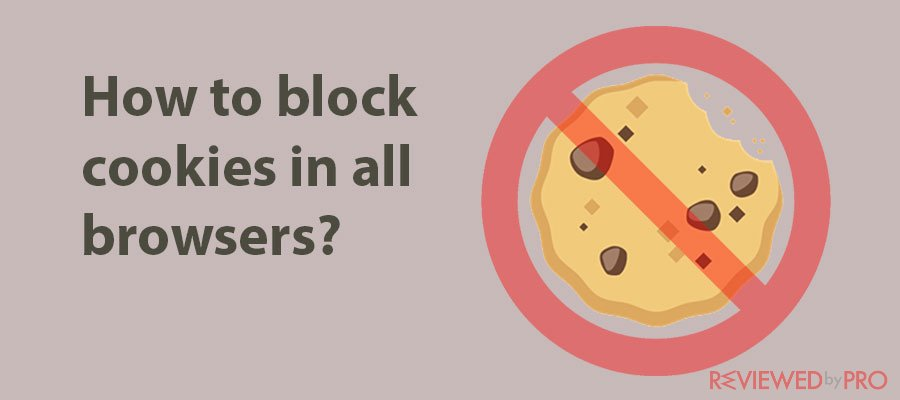 How to block cookies in all browsers?
