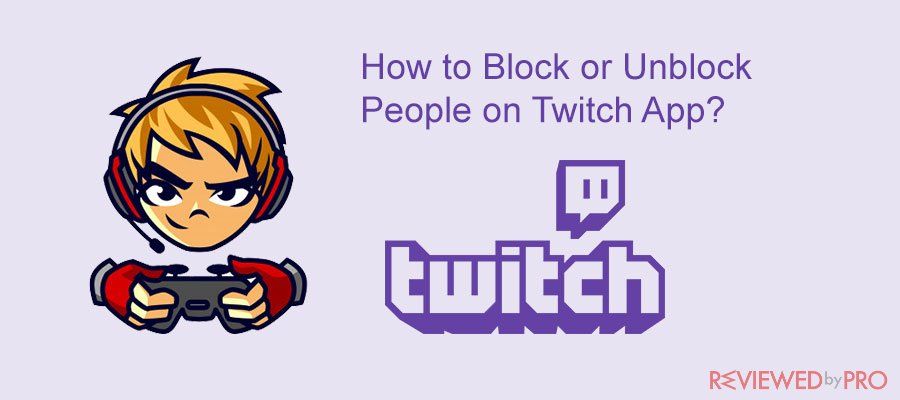 How to Block or Unblock People on Twitch App?