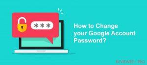 How to Change your Google Account Password across Multiple Platforms