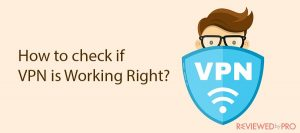 How to check if VPN is Working Right?