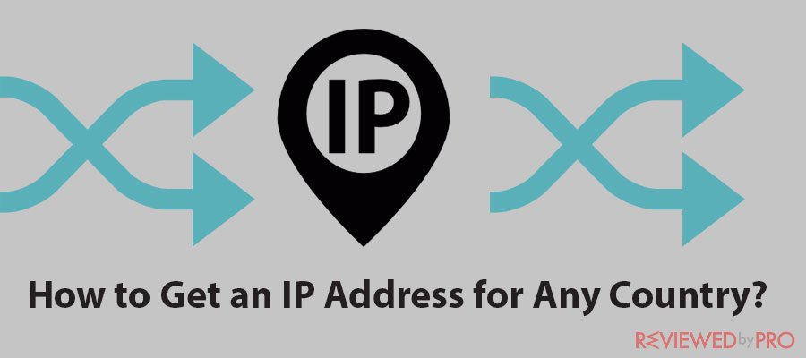How to Get an IP Address for Any Country