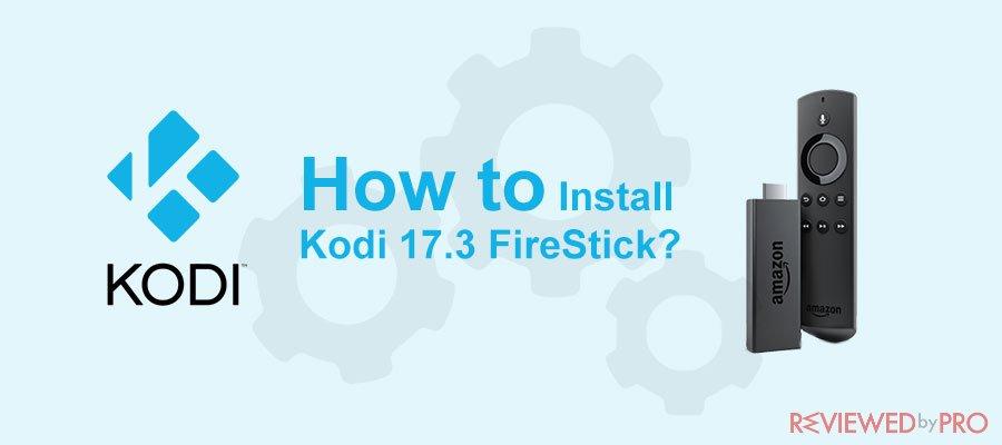 How to Install Kodi 17.3 FireStick?
