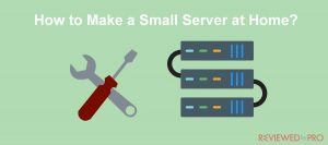 How to Make a Small Server at Home?