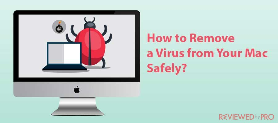 How to Remove a Virus from Your Mac Safely