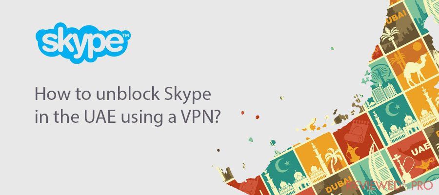 How to unblock Skype in the UAE using a VPN?