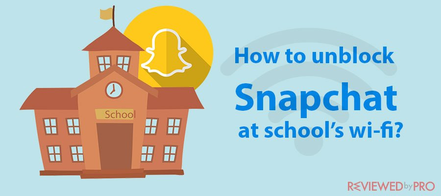 How to unblock Snapchat at school in 2021?