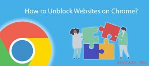 How to Unblock Websites on Chrome?