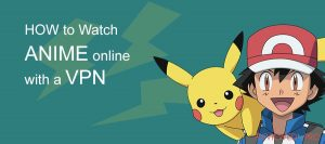 Learn how to Watch Anime Online with a VPN