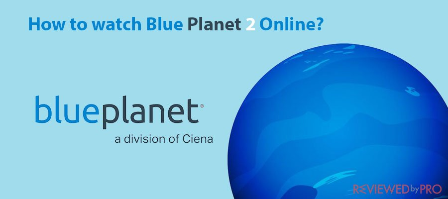 How to watch Blue Planet 2 Online for free