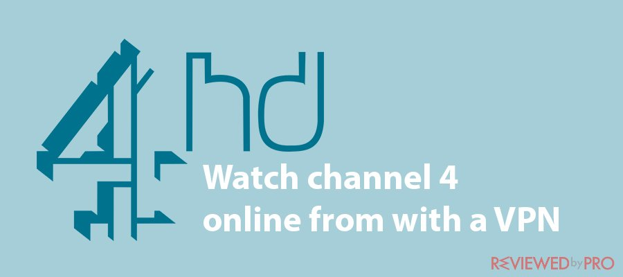 How to watch channel 4 online from abroad with a VPN