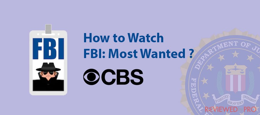 How to Watch FBI: Most Wanted From Anywhere?