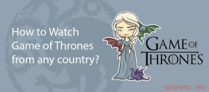 How to Watch Game of Thrones from any country?