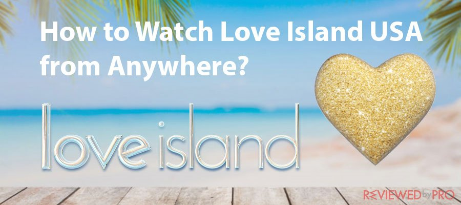 How to Watch Love Island USA from Anywhere in 2020?