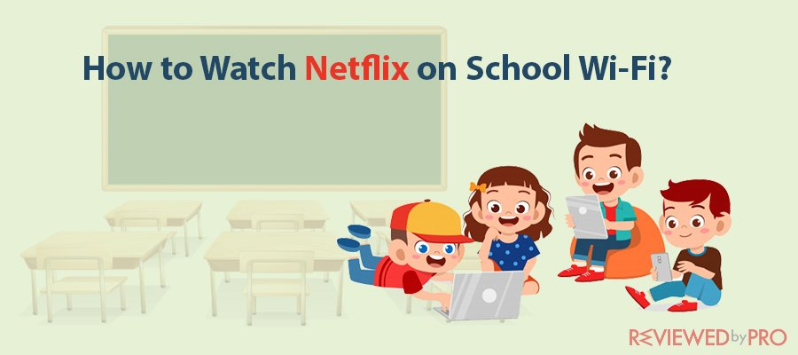 How to Watch Netflix on School Wi-Fi?