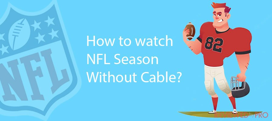 How to watch NFL Season Without Cable?