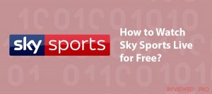 How to Watch Sky Sports Live in 2021?
