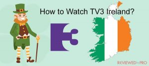 How to Watch TV3 Ireland From Anywhere in the World?
