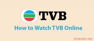 How to Watch TVB Online in 2021?