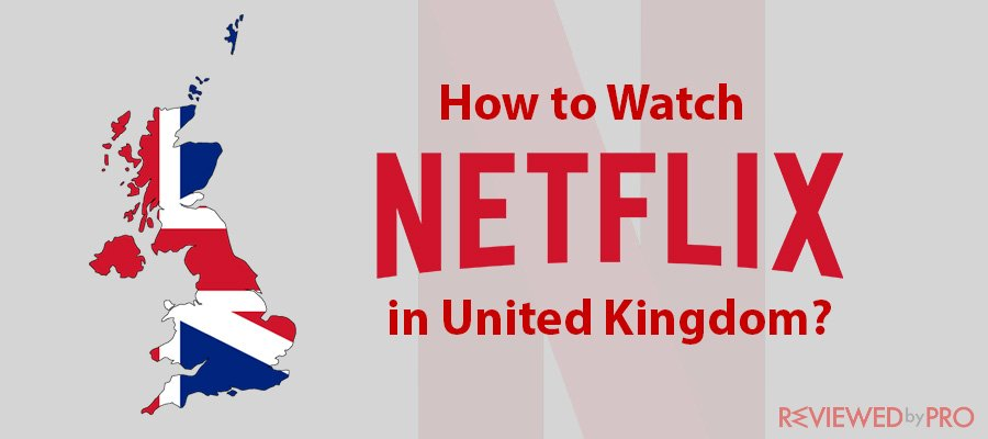 How You Can Watch Netflix In The UK