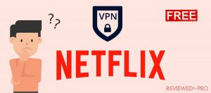 Is it possible to watch American Netflix with a free VPN?