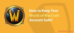 How to Keep Your World of Warcraft Account Safe