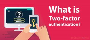 Two factor authentication what it is why you should use it?