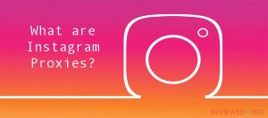 What are Instagram Proxies?