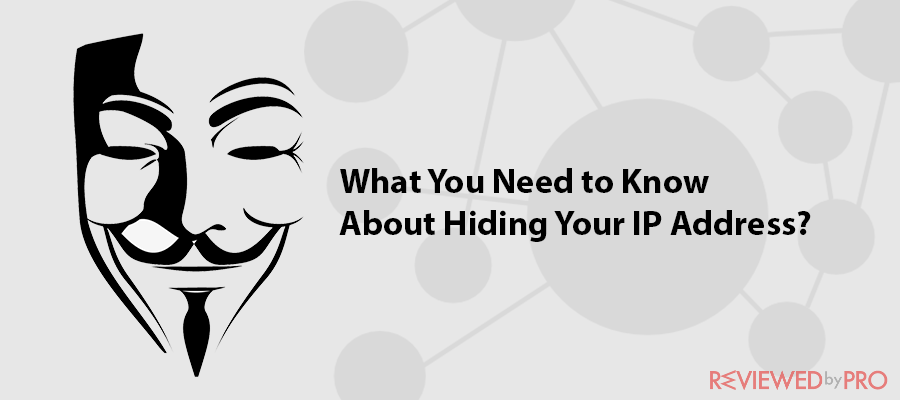 What You Need to Know About Hiding Your IP Address?