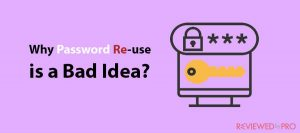Why Password Re-use is a Bad Idea and How to Avoid it?